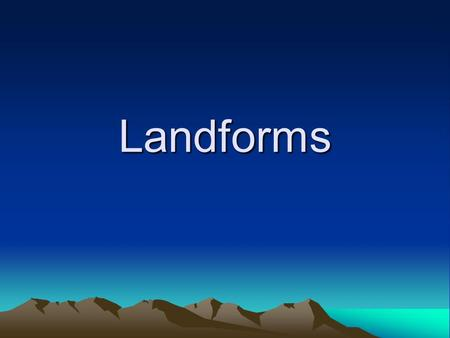 Landforms. Continent A continent is a large body of land with water around it. We live on the continent of North America.