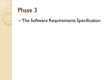 Phase 3 The Software Requirements Specification. After review of the customer's System Spec. After educated analysis Preliminary design A technical, software.