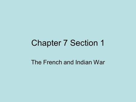 Chapter 7 Section 1 The French and Indian War. For years Britain and France competed for the control of western lands and the fur trade. Since the 1600's,