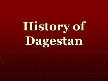 History of Dagestan. The Map of Dagestan The oldest records about the region refer to the state of Caucasian Albania in the south, with its capital at.