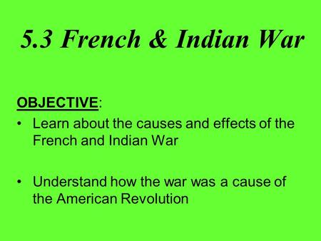 5.3 French & Indian War OBJECTIVE: