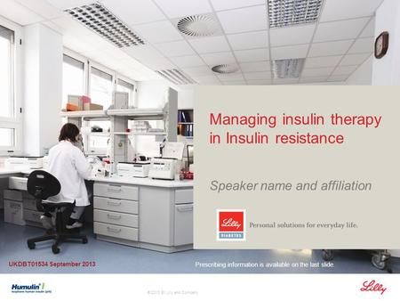 © 2013 Eli Lilly and Company Managing insulin therapy in Insulin resistance Speaker name and affiliation Prescribing information is available on the last.
