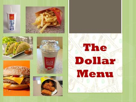 The Dollar Menu. Food Inc. Documentary  Processed foods are less expensive then healthier foods because many of the ingredients come from crops subsided.