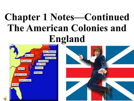 Chapter 1 Notes—Continued The American Colonies and England.