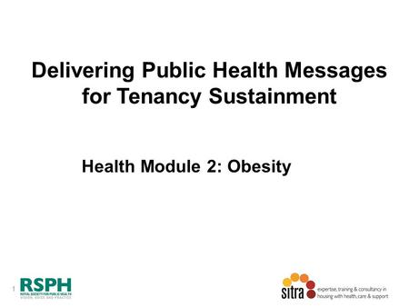 1 Delivering Public Health Messages for Tenancy Sustainment Health Module 2: Obesity.