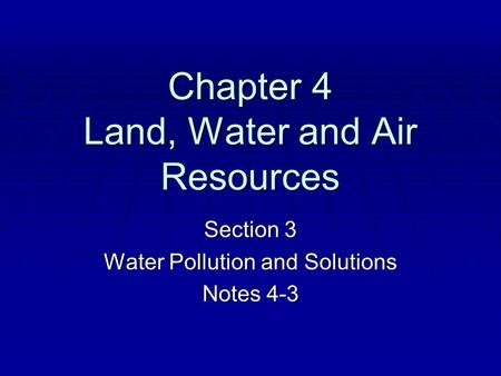 Chapter 4 Land, Water and Air Resources Section 3 Water Pollution and Solutions Notes 4-3.