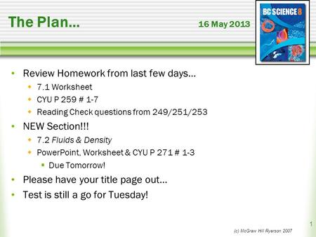 The Plan… 16 May 2013 Review Homework from last few days…  7.1 Worksheet  CYU P 259 # 1-7  Reading Check questions from 249/251/253 NEW Section!!! 