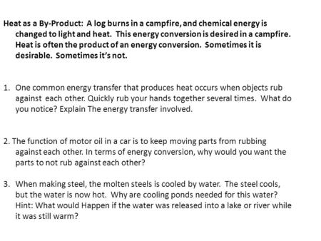 Heat as a By-Product: A log burns in a campfire, and chemical energy is changed to light and heat. This energy conversion is desired in a campfire. Heat.