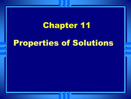 Properties of Solutions Chapter 11. A solution is a homogenous mixture of 2 or more substances The solute is(are) the substance(s) present in the smaller.