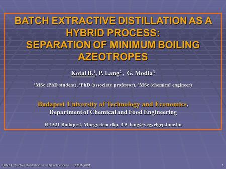 Batch Extractive Distillation as a Hybrid process… CHISA 2004 1 BATCH EXTRACTIVE DISTILLATION AS A HYBRID PROCESS: SEPARATION OF MINIMUM BOILING AZEOTROPES.