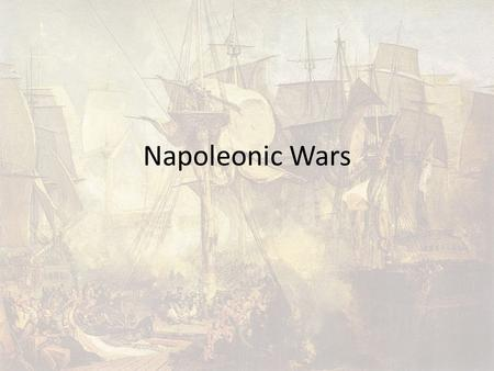 Napoleonic Wars. War Only Britain was at war continually with France during this time The four Great Powers (Britain, Austria, Prussia, and Russia) did.