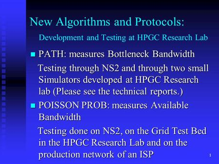1 New Algorithms and Protocols: Development and Testing at HPGC Research Lab PATH: measures Bottleneck Bandwidth PATH: measures Bottleneck Bandwidth Testing.