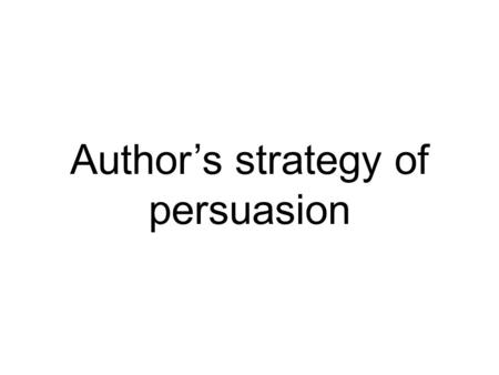 "Author's strategy of persuasion. Bias tactics are used by authors to persuade their audience Some persuasive strategies are called ""Propaganda techniques,"""