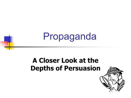 Propaganda A Closer Look at the Depths of Persuasion.