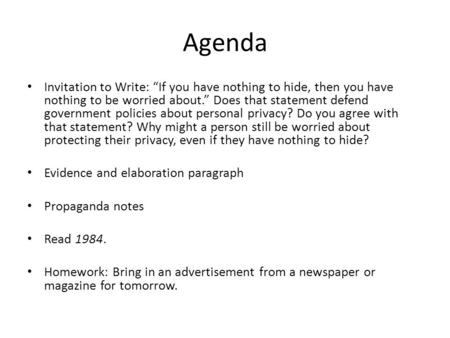 "Agenda Invitation to Write: ""If you have nothing to hide, then you have nothing to be worried about."" Does that statement defend government policies about."