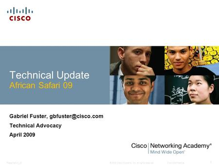 © 2009 Cisco Systems, Inc. All rights reserved.Cisco ConfidentialPresentation_ID 1 Technical Update African Safari 09 Gabriel Fuster,