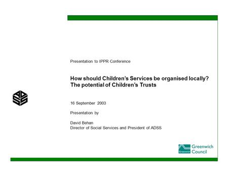 How should Children's Services be organised locally? The potential of Children's Trusts Presentation to IPPR Conference 16 September 2003 Presentation.