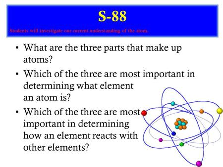 What are the three parts that make up atoms? Which of the three are most important in determining what element an atom is? Which of the three are most.