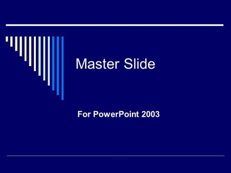 Master Slide For PowerPoint 2003. Why MASTER slide?  Consistent look  Easiest way to establish consistency  If select design template—can change it.