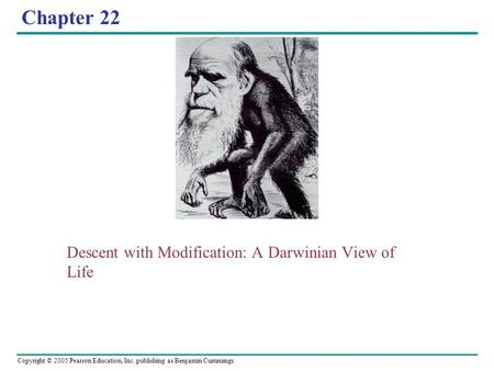 Copyright © 2005 Pearson Education, Inc. publishing as Benjamin Cummings Chapter 22 Descent with Modification: A Darwinian View of Life.