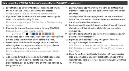 How to use this SPARKlab Authoring Template (PowerPoint 2007 for Windows) 1.Save this file as a PowerPoint Presentation (.pptx) with the name of the SPARKlab.