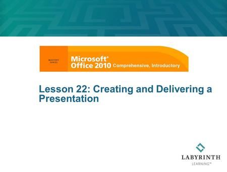 Lesson 22: Creating and Delivering a Presentation.