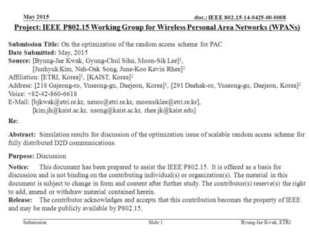 Doc.: IEEE 802.15-14-0425-00-0008 Submission May 2015 Byung-Jae Kwak, ETRISlide 1 Project: IEEE P802.15 Working Group for Wireless Personal Area Networks.