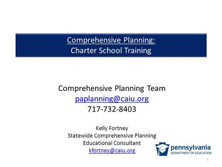 Comprehensive Planning: Charter School Training Comprehensive Planning: Charter School Training Comprehensive Planning Team 717-732-8403.