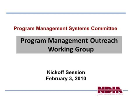 1 Program Management Systems Committee Kickoff Session February 3, 2010 Program Management Outreach Working Group.