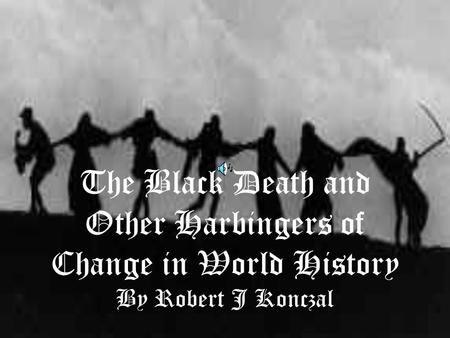 The Black Death and Other Harbingers of Change in World History By Robert J Konczal.