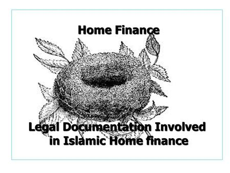 Home Finance Legal Documentation Involved in Islamic Home finance Home Finance Legal Documentation Involved in Islamic Home finance.