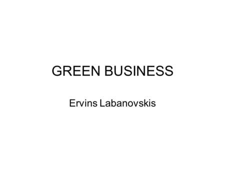GREEN BUSINESS Ervins Labanovskis. Who is Ervins? Owner of ECO shop dabasdobe.lv.