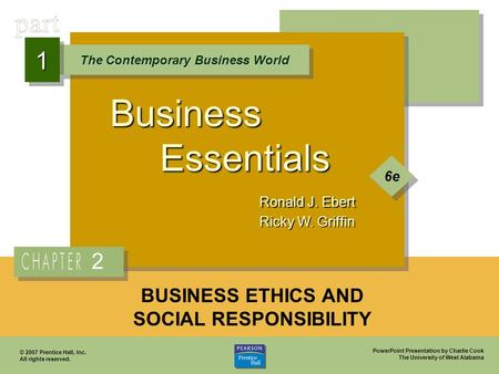 PowerPoint Presentation by Charlie Cook The University of West Alabama Business Essentials Ronald J. Ebert Ricky W. Griffin The Contemporary Business World.