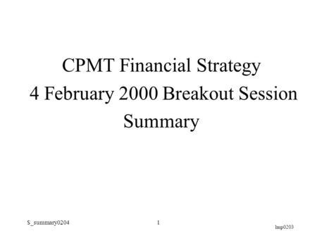 Lmp0203 $_summary02041 CPMT Financial Strategy 4 February 2000 Breakout Session Summary.
