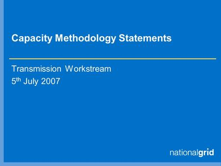 Capacity Methodology Statements Transmission Workstream 5 th July 2007.