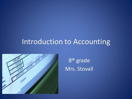 Introduction to Accounting 8 th grade Mrs. Stovall.