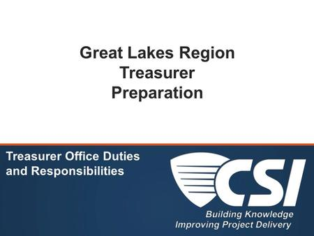 Great Lakes Region Treasurer Preparation Treasurer Office Duties and Responsibilities.