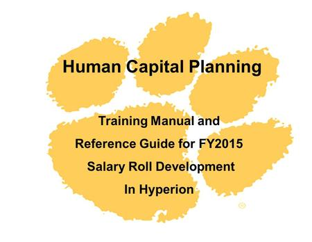 Human Capital Planning Training Manual and Reference Guide for FY2015 Salary Roll Development In Hyperion.