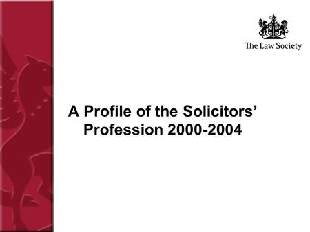 A Profile of the Solicitors' Profession 2000-2004.