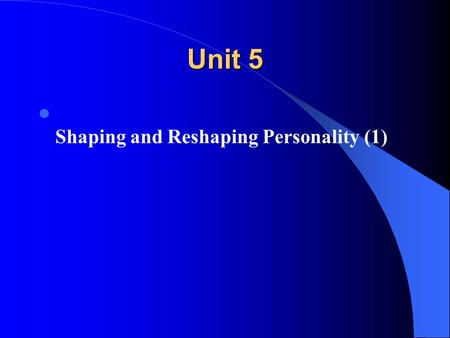 Unit 5 Shaping and Reshaping Personality (1). Pre-listening Questions. What kind of person do you think you are? What adjectives can you use to describe.