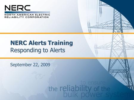 NERC Alerts Training Responding to Alerts September 22, 2009.