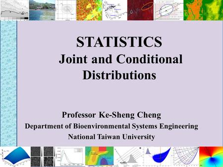 STATISTICS Joint and Conditional Distributions Professor Ke-Sheng Cheng Department of Bioenvironmental Systems Engineering National Taiwan University.