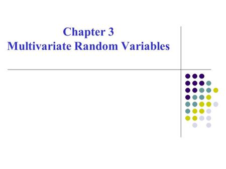 Chapter 3 Multivariate Random Variables. 1.n-dimensional variables n random variables X 1 , X 2 ,...,X n compose a n- dimensional vector (X 1, X 2,...,X.