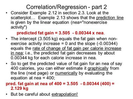 Correlation/Regression - part 2 Consider Example 2.12 in section 2.3. Look at the scatterplot… Example 2.13 shows that the prediction line is given by.