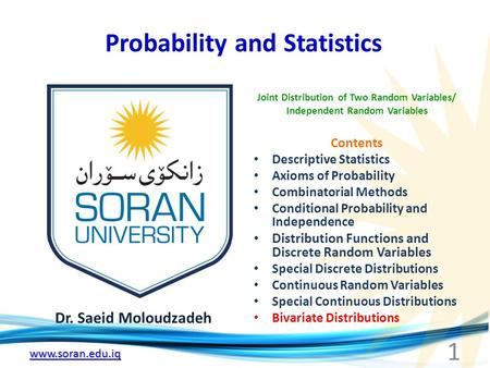 Www.soran.edu.iq Probability and Statistics Dr. Saeid Moloudzadeh Joint Distribution of Two Random Variables/ Independent Random Variables 1 Contents Descriptive.