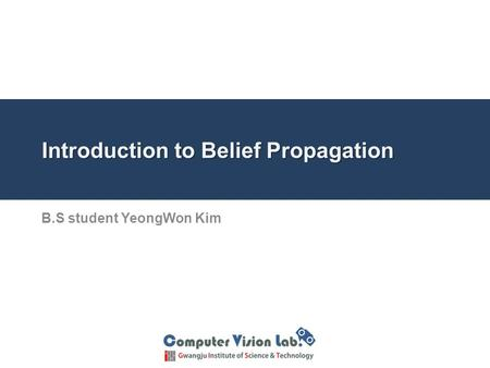 B.S student YeongWon Kim Introduction to Belief Propagation.