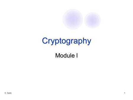 K. Salah1 Cryptography Module I. K. Salah2 Cryptographic Protocols  Messages should be transmitted to destination  Only the recipient should see it.