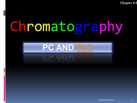 Chromatography Chapter 4-2 1 Dr Gihan Gawish. 1. Paper Chromatography Dr Gihan Gawish  Paper chromatography is a technique that involves placing a small.