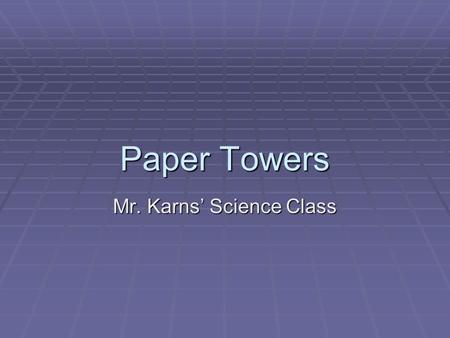 Paper Towers Mr. Karns' Science Class. Paper Towers  You will work with your lab partner to build a tower as tall as possible.  One sheet of computer.