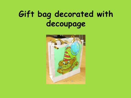 Gift bag decorated with decoupage. 1. Draw the shape of the bag on a sheet of brown paper (or any other solid one)